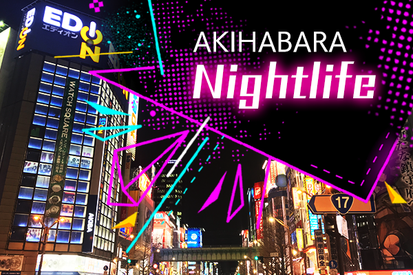 Best Place for Enjoying Your Night Life in Akihabara